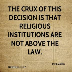 Irwin Zalkin - The crux of this decision is that religious institutions are not above the law.