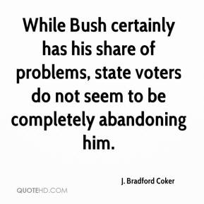 J. Bradford Coker - While Bush certainly has his share of problems, state voters do not seem to be completely abandoning him.