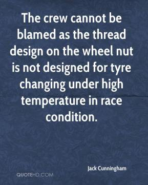 Jack Cunningham - The crew cannot be blamed as the thread design on the wheel nut is not designed for tyre changing under high temperature in race condition.