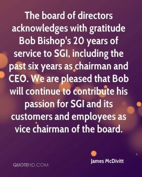 James McDivitt - The board of directors acknowledges with gratitude Bob Bishop's 20 years of service to SGI, including the past six years as chairman and CEO. We are pleased that Bob will continue to contribute his passion for SGI and its customers and employees as vice chairman of the board.