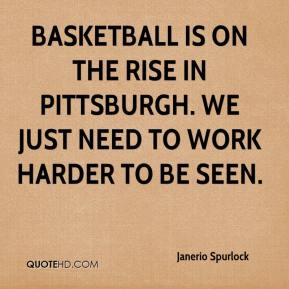 Janerio Spurlock  - Basketball is on the rise in Pittsburgh. We just need to work harder to be seen.