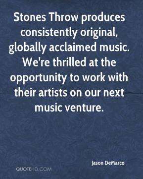 Jason DeMarco - Stones Throw produces consistently original, globally acclaimed music. We're thrilled at the opportunity to work with their artists on our next music venture.