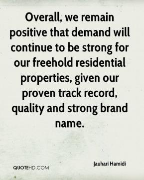 Jauhari Hamidi  - Overall, we remain positive that demand will continue to be strong for our freehold residential properties, given our proven track record, quality and strong brand name.