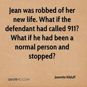 Jeanette Kilduff  - Jean was robbed of her new life. What if the defendant had called 911? What if he had been a normal person and stopped?