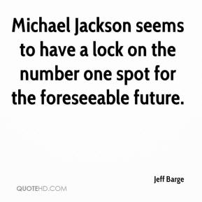 Jeff Barge  - Michael Jackson seems to have a lock on the number one spot for the foreseeable future.