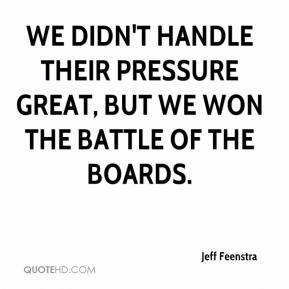 Jeff Feenstra  - We didn't handle their pressure great, but we won the battle of the boards.