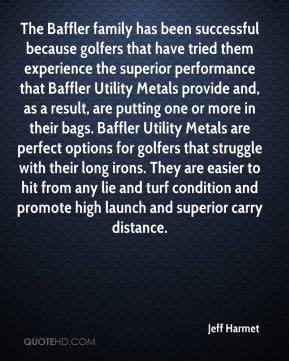 Jeff Harmet  - The Baffler family has been successful because golfers that have tried them experience the superior performance that Baffler Utility Metals provide and, as a result, are putting one or more in their bags. Baffler Utility Metals are perfect options for golfers that struggle with their long irons. They are easier to hit from any lie and turf condition and promote high launch and superior carry distance.