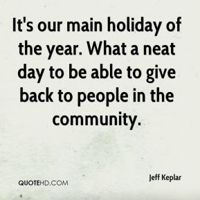 Jeff Keplar  - It's our main holiday of the year. What a neat day to be able to give back to people in the community.