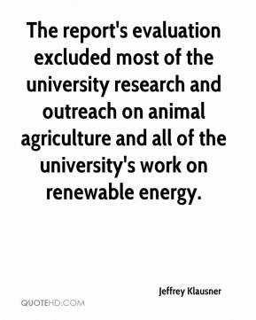 Jeffrey Klausner  - The report's evaluation excluded most of the university research and outreach on animal agriculture and all of the university's work on renewable energy.
