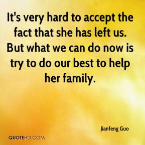 Jianfeng Guo  - It's very hard to accept the fact that she has left us. But what we can do now is try to do our best to help her family.