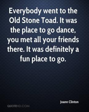 Joann Clinton  - Everybody went to the Old Stone Toad. It was the place to go dance, you met all your friends there. It was definitely a fun place to go.