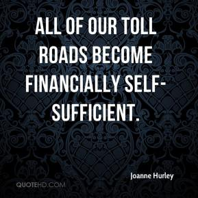 Joanne Hurley  - All of our toll roads become financially self-sufficient.
