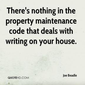 Joe Beadle  - There's nothing in the property maintenance code that deals with writing on your house.