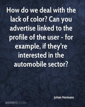 Johan Hermans  - How do we deal with the lack of color? Can you advertise linked to the profile of the user - for example, if they're interested in the automobile sector?