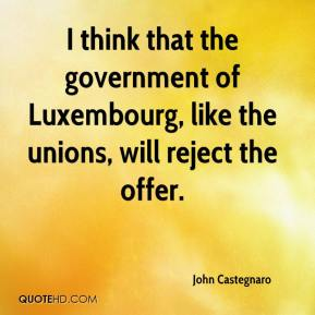 John Castegnaro  - I think that the government of Luxembourg, like the unions, will reject the offer.