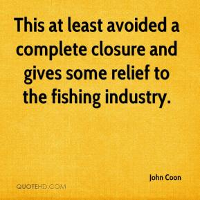 John Coon  - This at least avoided a complete closure and gives some relief to the fishing industry.