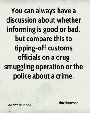 John Hugosson  - You can always have a discussion about whether informing is good or bad, but compare this to tipping-off customs officials on a drug smuggling operation or the police about a crime.