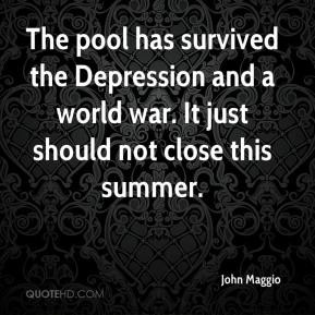 John Maggio  - The pool has survived the Depression and a world war. It just should not close this summer.