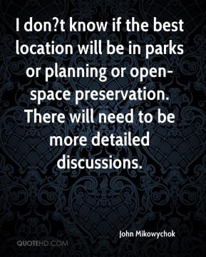 John Mikowychok  - I don?t know if the best location will be in parks or planning or open-space preservation. There will need to be more detailed discussions.