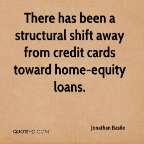Jonathan Basile  - There has been a structural shift away from credit cards toward home-equity loans.