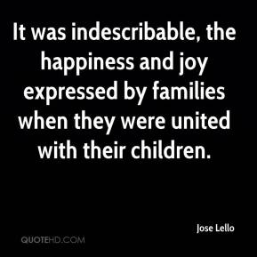 Jose Lello  - It was indescribable, the happiness and joy expressed by families when they were united with their children.