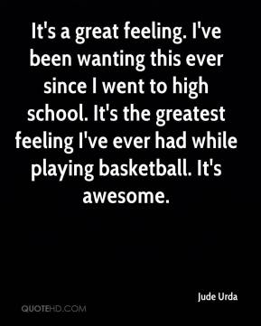 Jude Urda  - It's a great feeling. I've been wanting this ever since I went to high school. It's the greatest feeling I've ever had while playing basketball. It's awesome.
