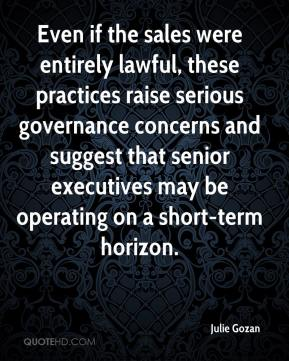 Julie Gozan  - Even if the sales were entirely lawful, these practices raise serious governance concerns and suggest that senior executives may be operating on a short-term horizon.