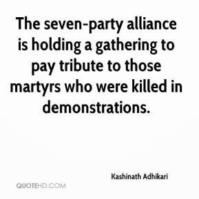 Kashinath Adhikari  - The seven-party alliance is holding a gathering to pay tribute to those martyrs who were killed in demonstrations.