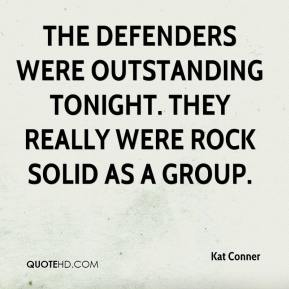 Kat Conner  - The defenders were outstanding tonight. They really were rock solid as a group.