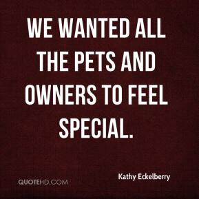 Kathy Eckelberry  - We wanted all the pets and owners to feel special.