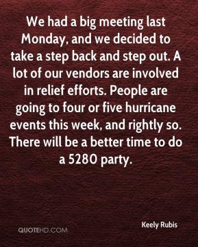 We had a big meeting last Monday, and we decided to take a step back and step out. A lot of our vendors are involved in relief efforts. People are going to four or five hurricane events this week, and rightly so. There will be a better time to do a 5280 party.