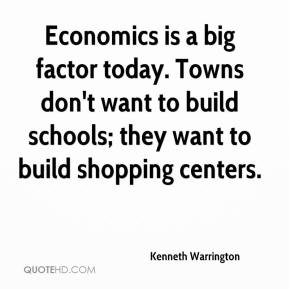 Kenneth Warrington  - Economics is a big factor today. Towns don't want to build schools; they want to build shopping centers.