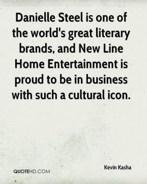 Kevin Kasha  - Danielle Steel is one of the world's great literary brands, and New Line Home Entertainment is proud to be in business with such a cultural icon.