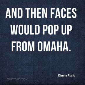 Kianna Alarid  - And then faces would pop up from Omaha.
