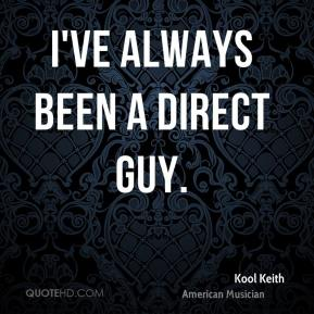 I've always been a direct guy.