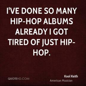 Kool Keith - I've done so many hip-hop albums already I got tired of just hip-hop.