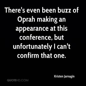 Kristen Jarnagin  - There's even been buzz of Oprah making an appearance at this conference, but unfortunately I can't confirm that one.