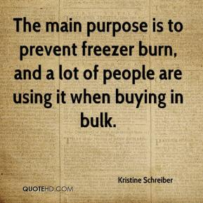 Kristine Schreiber  - The main purpose is to prevent freezer burn, and a lot of people are using it when buying in bulk.