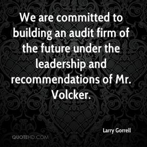 We are committed to building an audit firm of the future under the leadership and recommendations of Mr. Volcker.