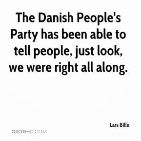 Lars Bille  - The Danish People's Party has been able to tell people, just look, we were right all along.