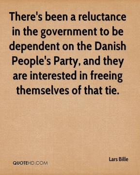 Lars Bille  - There's been a reluctance in the government to be dependent on the Danish People's Party, and they are interested in freeing themselves of that tie.
