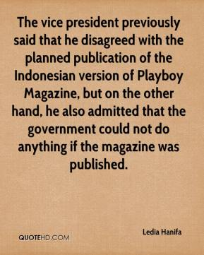 Ledia Hanifa  - The vice president previously said that he disagreed with the planned publication of the Indonesian version of Playboy Magazine, but on the other hand, he also admitted that the government could not do anything if the magazine was published.