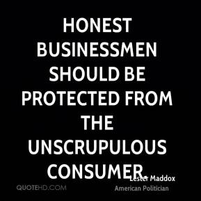Lester Maddox - Honest businessmen should be protected from the unscrupulous consumer.