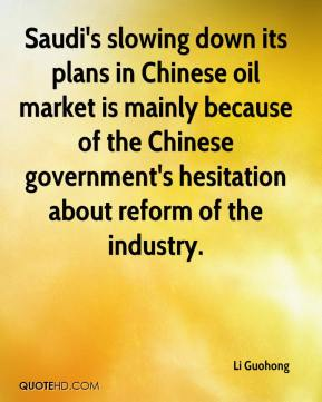 Li Guohong  - Saudi's slowing down its plans in Chinese oil market is mainly because of the Chinese government's hesitation about reform of the industry.
