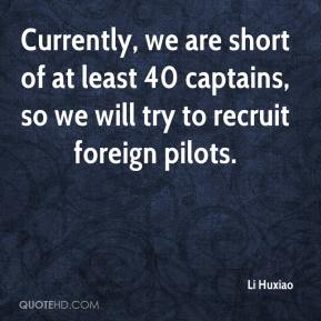 Li Huxiao  - Currently, we are short of at least 40 captains, so we will try to recruit foreign pilots.