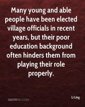 Li Ling  - Many young and able people have been elected village officials in recent years, but their poor education background often hinders them from playing their role properly.