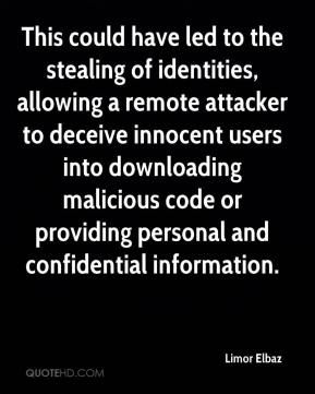Limor Elbaz  - This could have led to the stealing of identities, allowing a remote attacker to deceive innocent users into downloading malicious code or providing personal and confidential information.