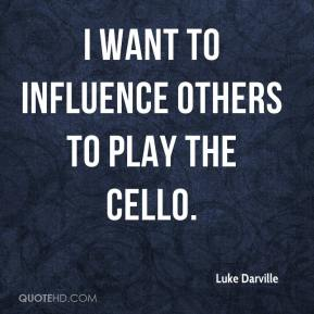Luke Darville  - I want to influence others to play the cello.
