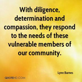 Lynn Barnes  - With diligence, determination and compassion, they respond to the needs of these vulnerable members of our community.