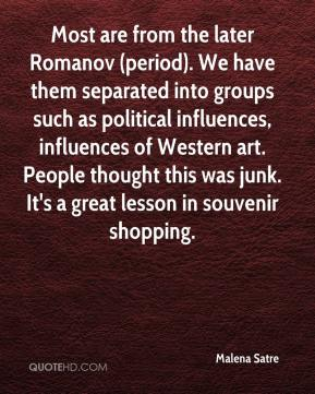 Malena Satre  - Most are from the later Romanov (period). We have them separated into groups such as political influences, influences of Western art. People thought this was junk. It's a great lesson in souvenir shopping.